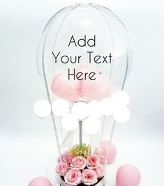 Transparent Balloon Printed WITH YOUR TEXT in 3 words only stuffed with 3 pink balloons Tied with ribbons to a basket of 12 Pink Roses